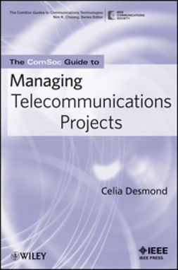 Desmond, Celia - The ComSoc Guide to Managing Telecommunications Projects, ebook
