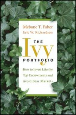 Faber, Mebane T. - The Ivy Portfolio: How to Invest Like the Top Endowments and Avoid Bear Markets, ebook