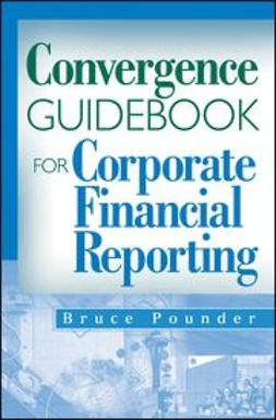 Pounder, Bruce - Convergence Guidebook for Corporate Financial Reporting, e-bok