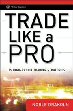 DraKoln, Noble - Trade Like a Pro: 15 High-Profit Trading Strategies, e-bok