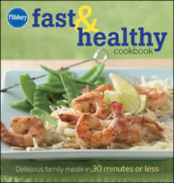 UNKNOWN - Pillsbury Fast & Healthy Cookbook: Delicious family meals in 30 minutes or less, e-kirja