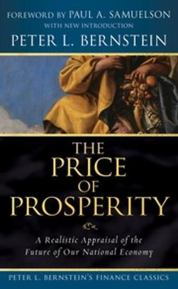 Bernstein, Peter L. - The Price of Prosperity: A Realistic Appraisal of the Future of Our National Economy (Peter L. Bernstein's Finance Classics), ebook