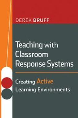 Bruff, Derek - Teaching with Classroom Response Systems: Creating Active Learning Environments, ebook