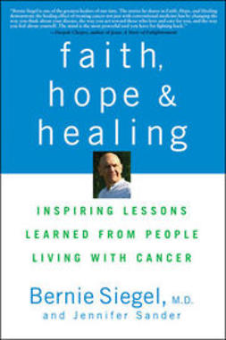 Siegel, Bernie - Faith, Hope and Healing: Inspiring Lessons Learned from People Living with Cancer, ebook