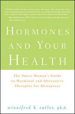 Cutler, Winnifred - Hormones and Your Health: The Smart Woman's Guide to Hormonal and Alternative Therapies for Menopause, ebook