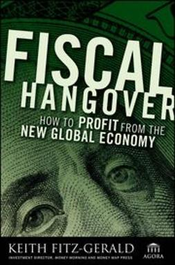 Fitz-Gerald, Keith - Fiscal Hangover: How to Profit From The New Global Economy, e-bok
