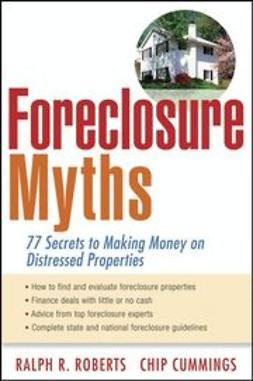 Roberts, Ralph R. - Foreclosure Myths: 77 Secrets to Saving Thousands on Distressed Properties!, ebook
