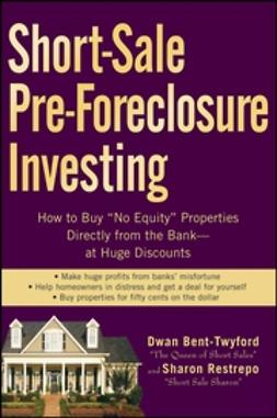 "Bent-Twyford, Dwan - Short-Sale Pre-Foreclosure Investing: How to Buy ""No-Equity"" Properties Directly from the Bank -- at Huge Discounts, ebook"
