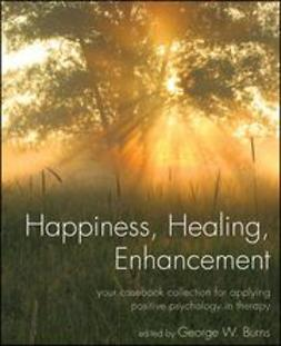 Burns, George W. - Happiness, Healing, Enhancement: Your Casebook Collection For Applying Positive Psychology in Therapy, e-bok