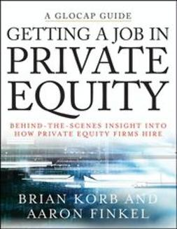 Korb, Brian - Getting a Job in Private Equity: Behind the Scenes Insight into How Private Equity Funds Hire, ebook