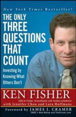 Fisher, Ken - The Only Three Questions That Count: Investing by Knowing What Others Don't, e-bok