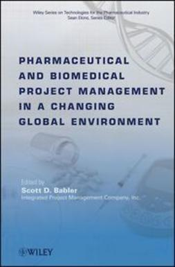 Babler, Scott D. - Pharmaceutical and Biomedical Project Management in a Changing Global Environment, ebook