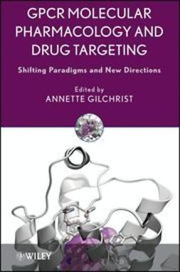 Gilchrist, Annette - GPCR Molecular Pharmacology and Drug Targeting: Shifting Paradigms and New Directions, ebook