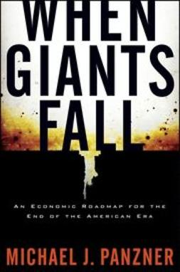 Panzner, Michael - When Giants Fall: An Economic Roadmap for the End of the American Era, ebook