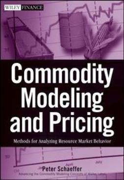 Schaeffer, Peter V. - Commodity Modeling and Pricing: Methods for Analyzing Resource Market Behavior, ebook