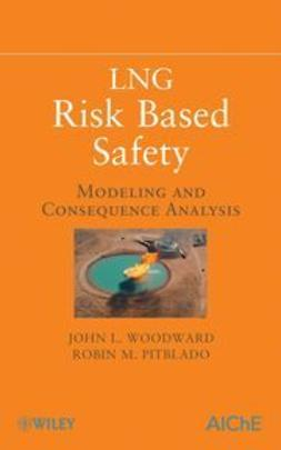 Woodward, John L. - LNG Risk Based Safety: Modeling and Consequence Analysis, ebook