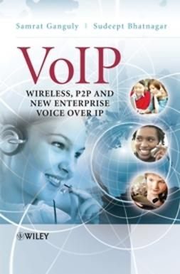 Bhatnagar, Sudeept - VoIP: Wireless, P2P and New Enterprise Voice over IP, e-bok