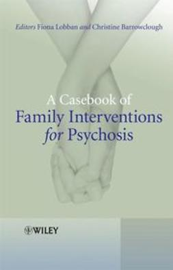 Barrowclough, Christine - A Casebook of Family Interventions for Psychosis, ebook