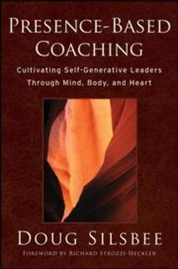 Silsbee, Doug - Presence-Based Coaching: Cultivating Self-Generative Leaders Through Mind, Body, and Heart, ebook