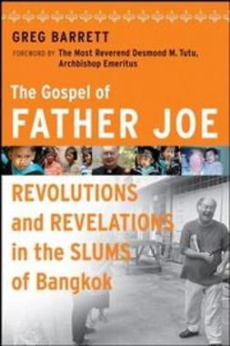Barrett, Greg - The Gospel of Father Joe: Revolutions and Revelations in the Slums of Bangkok, ebook