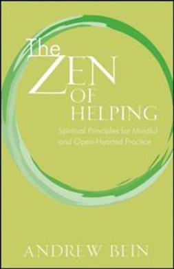Bein, Andrew - The Zen of Helping: Spiritual Principles for Mindful and Open-Hearted Practice, ebook
