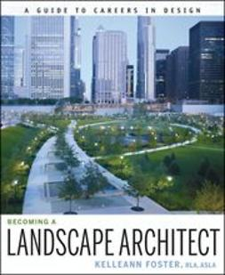 Foster, Kelleann - Becoming a Landscape Architect: A Guide to Careers in Design, ebook