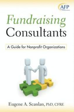 Scanlan, E. A. - Fundraising Consultants: A Guide for Nonprofit Organizations (AFP Fund Development Series), e-kirja