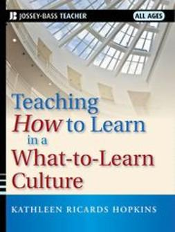 Hopkins, Kathleen R. - Teaching How to Learn in a What-to-Learn Culture, ebook