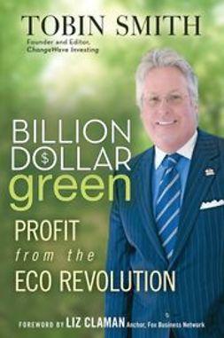 Claman, Liz - Billion Dollar Green: Profit from the Eco Revolution, ebook