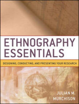 Murchison, Julian - Ethnography Essentials: Designing, Conducting, and Presenting Your Research, ebook