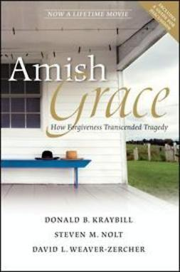 Kraybill, Donald B. - Amish Grace: How Forgiveness Transcended Tragedy, ebook
