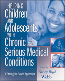 Webb, Nancy Boyd - Helping Children and Adolescents with Chronic and Serious Medical Conditions: A Strengths-Based Approach, ebook