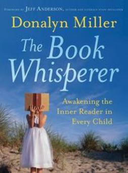 Anderson, Jeff - The Book Whisperer: Awakening the Inner Reader in Every Child, e-bok