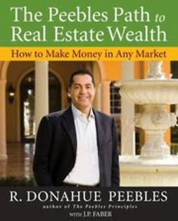 Peebles, R. Donahue - The Peebles Path to Real Estate Wealth: How to Make Money in Any Market, ebook