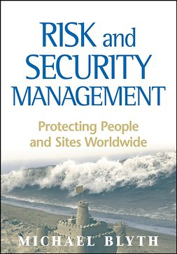 Blyth, Michael - Risk and Security Management: Protecting People and Sites Worldwide, e-kirja