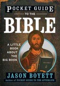 Boyett, Jason - Pocket Guide to the Bible: A Little Book About the Big Book, ebook