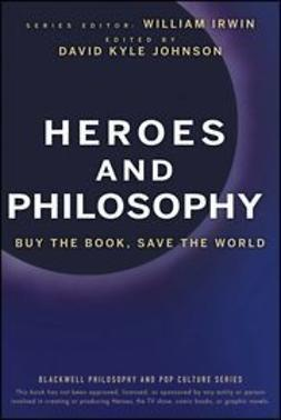 Irwin, William - Heroes and Philosophy: Buy the Book, Save the World, ebook