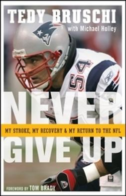 Bruschi, Tedy - Never Give Up: My Stroke, My Recovery, and My Return to the NFL, ebook