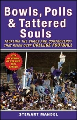 Mandel, Stewart - Bowls, Polls, and Tattered Souls: Tackling the Chaos and Controversy that Reign Over College Football, e-kirja