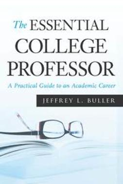 Buller, Jeffrey - The Essential College Professor: A Practical Guide to an Academic Career, ebook