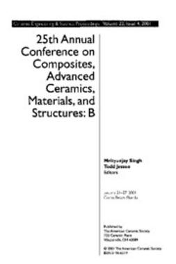 - 25th Annual Conference on Composites, Advanced Ceramics, Materials, and Structures: B: Ceramic Engineering and Science Proceedings, Volume 22, Issue 4, ebook