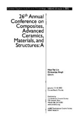 - 26th Annual Conference on Composites, Advanced Ceramics, Materials, and Structures: A: Ceramic Engineering and Science Proceedings, Volume 23, Issue 3, ebook
