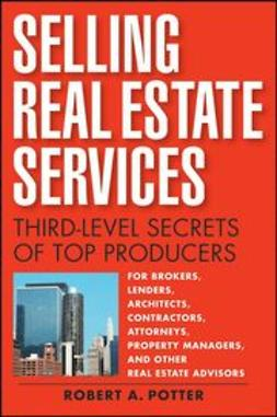 Potter, Robert A - Selling Real Estate Services: Third-Level Secrets of Top Producers, ebook