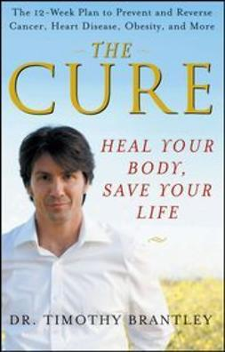Brantley, Timothy - The Cure: Heal Your Body, Save Your Life, ebook
