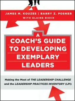 Kouzes, James M. - A Coach's Guide to Developing Exemplary Leaders: Making the Most of The Leadership Challenge and the Leadership Practices Inventory (LPI), ebook