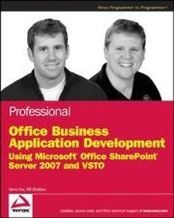 Fox, Steve - Professional Office Business Application Development: Using Microsoft Office SharePoint Server 2007 and VSTO, ebook