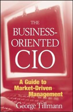 Tillmann, George - The Business-Oriented CIO: A Guide to Market-Driven Management, ebook