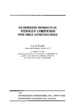 Allen, C. F. - The Chemistry of Heterocyclic Compounds, Six Membered Heterocyclic Nitrogen Compounds with Three Condensed Rings, e-bok
