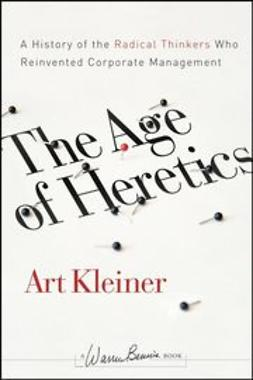 Kleiner, Art - The Age of Heretics: A History of the Radical Thinkers Who Reinvented Corporate Management, e-kirja