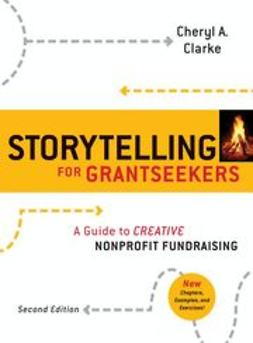 Clarke, Cheryl A. - Storytelling for Grantseekers: A Guide to Creative Nonprofit Fundraising, ebook